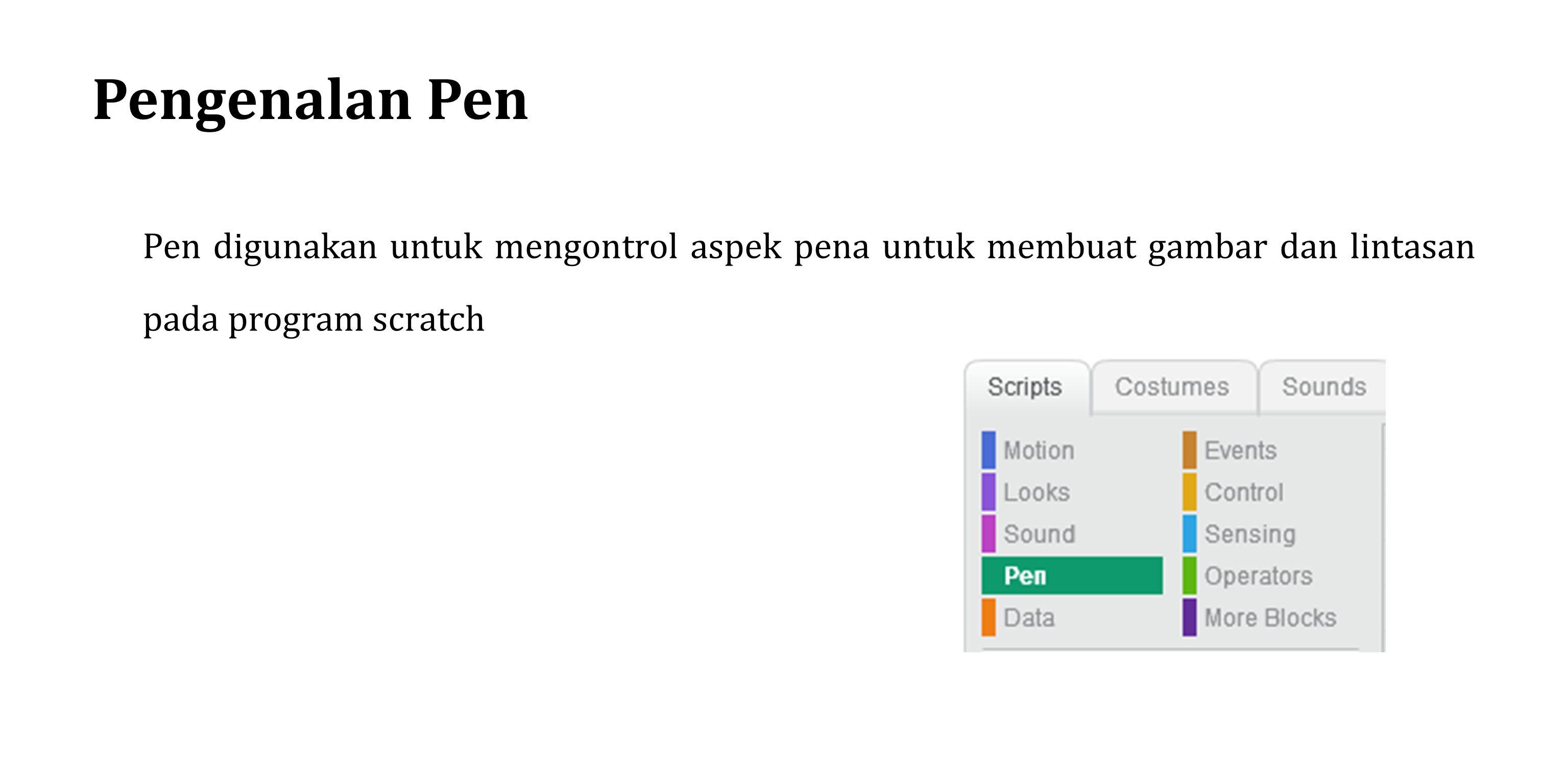 Pengenalan Pen Pen digunakan untuk mengontrol aspek pena untuk membuat gambar dan lintasan pada program scratch