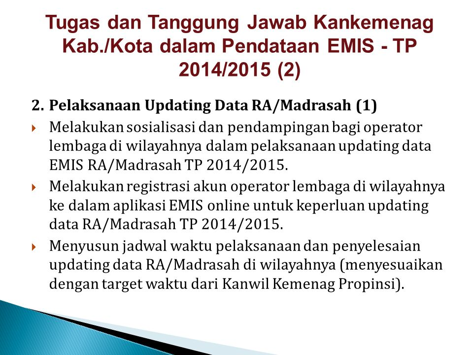 2.Pelaksanaan Updating Data RA/Madrasah (1)  Melakukan sosialisasi dan pendampingan bagi operator lembaga di wilayahnya dalam pelaksanaan updating da