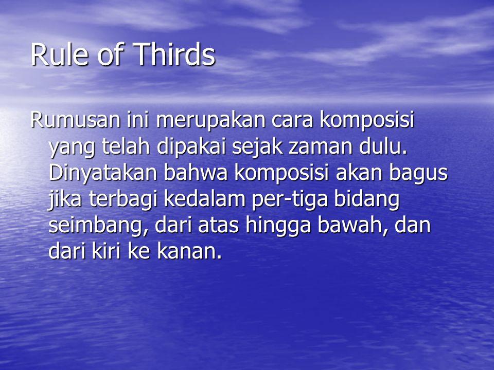 Rule of Thirds Rumusan ini merupakan cara komposisi yang telah dipakai sejak zaman dulu.