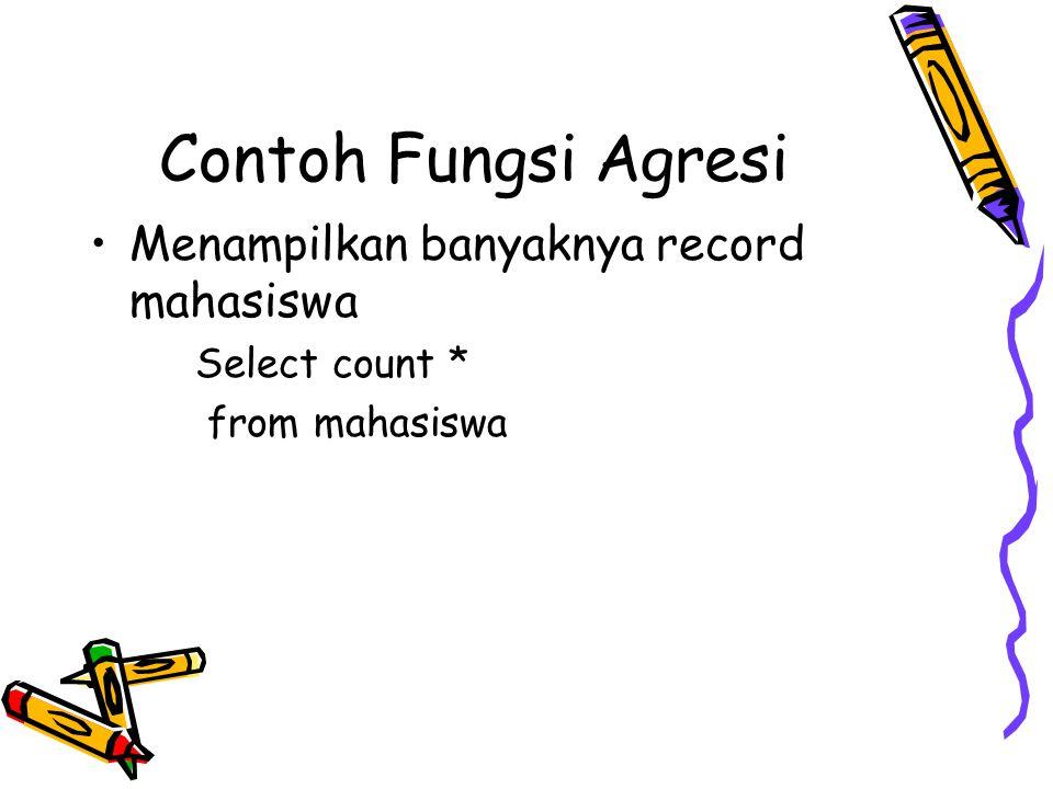 Contoh Fungsi Agresi Menampilkan banyaknya record mahasiswa Select count * from mahasiswa