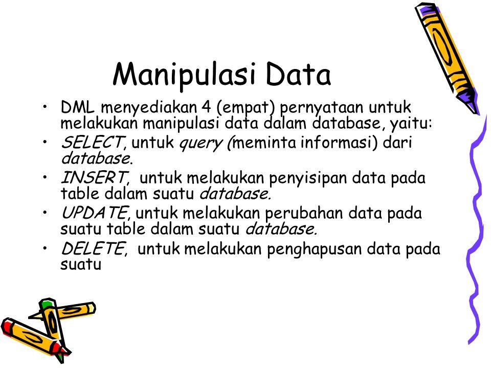 Manipulasi Data DML menyediakan 4 (empat) pernyataan untuk melakukan manipulasi data dalam database, yaitu: SELECT, untuk query (meminta informasi) da