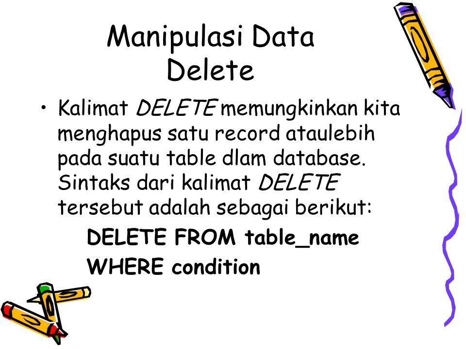 Manipulasi Data Delete Kalimat DELETE memungkinkan kita menghapus satu record ataulebih pada suatu table dlam database. Sintaks dari kalimat DELETE te