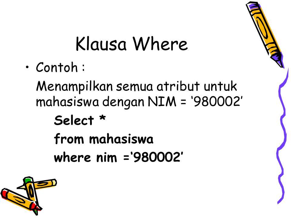 Klausa Where Contoh : Menampilkan semua atribut untuk mahasiswa dengan NIM = '980002' Select * from mahasiswa where nim ='980002'