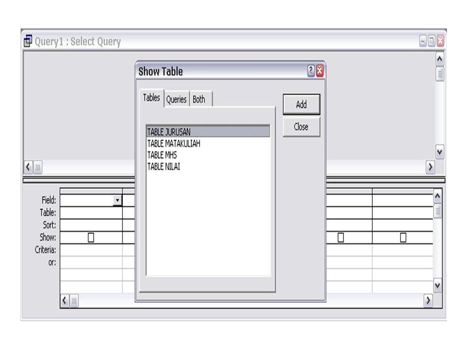 Masukan table table mhs, Matakuliah, dan table Nilai dengan menekan tombol Add.