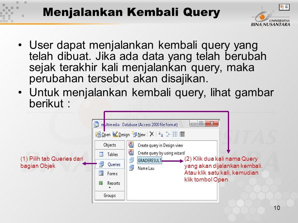 10 Menjalankan Kembali Query User dapat menjalankan kembali query yang telah dibuat. Jika ada data yang telah berubah sejak terakhir kali menjalankan