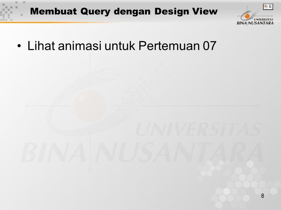 8 Membuat Query dengan Design View Lihat animasi untuk Pertemuan 07