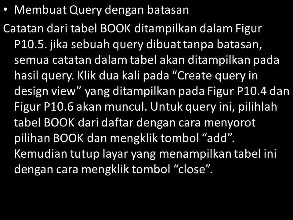 Membuat Query dengan batasan Catatan dari tabel BOOK ditampilkan dalam Figur P10.5.