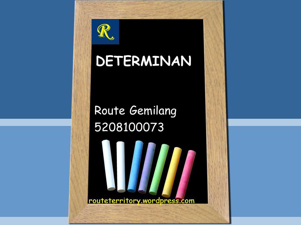 DETERMINAN Route Gemilang 5208100073 routeterritory.wordpress.com