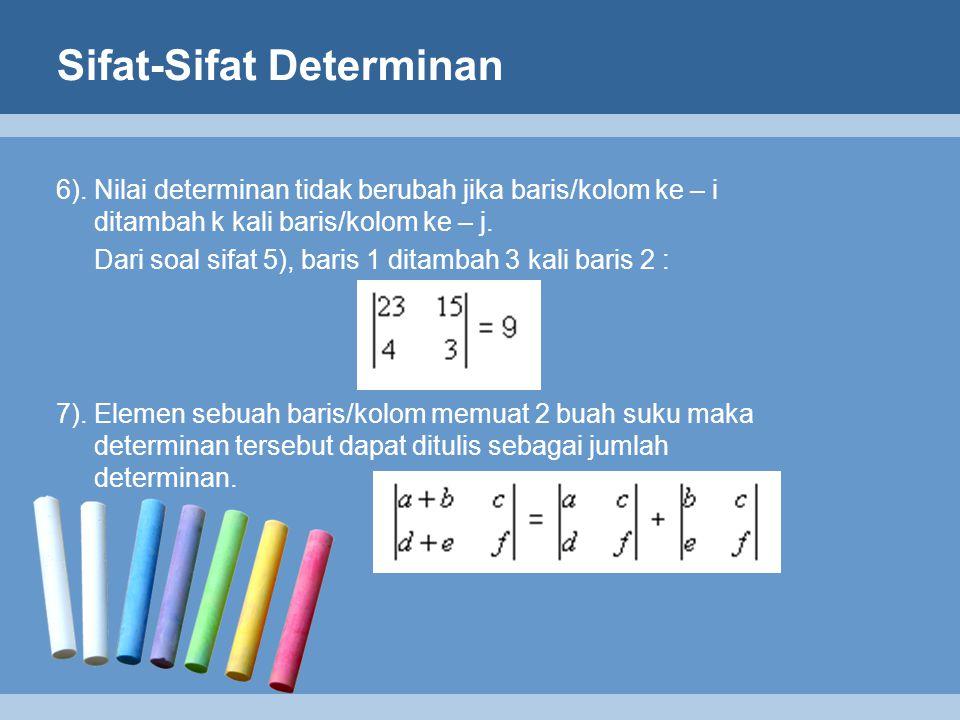 Sifat-Sifat Determinan 6). Nilai determinan tidak berubah jika baris/kolom ke – i ditambah k kali baris/kolom ke – j. Dari soal sifat 5), baris 1 dita