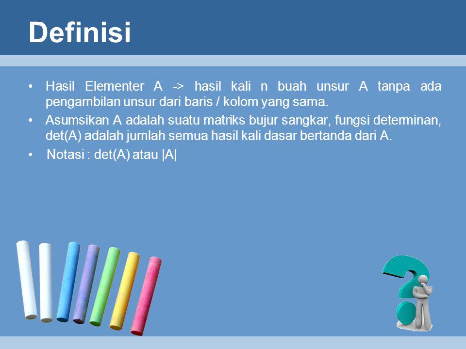 Definisi Hasil Elementer A -> hasil kali n buah unsur A tanpa ada pengambilan unsur dari baris / kolom yang sama. Asumsikan A adalah suatu matriks buj