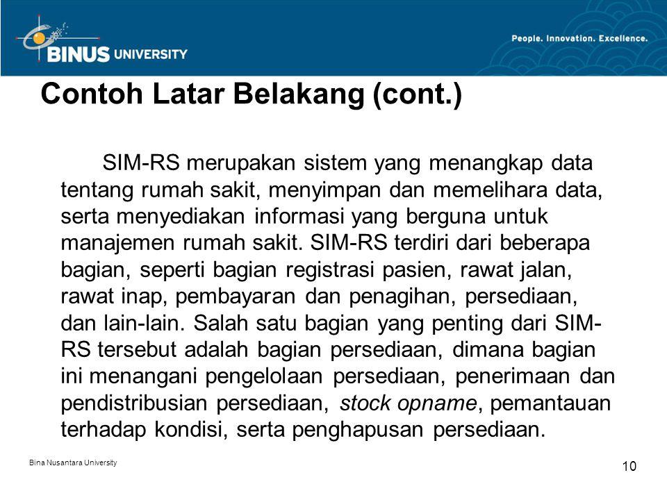 Bina Nusantara University 10 Contoh Latar Belakang (cont.) SIM-RS merupakan sistem yang menangkap data tentang rumah sakit, menyimpan dan memelihara d