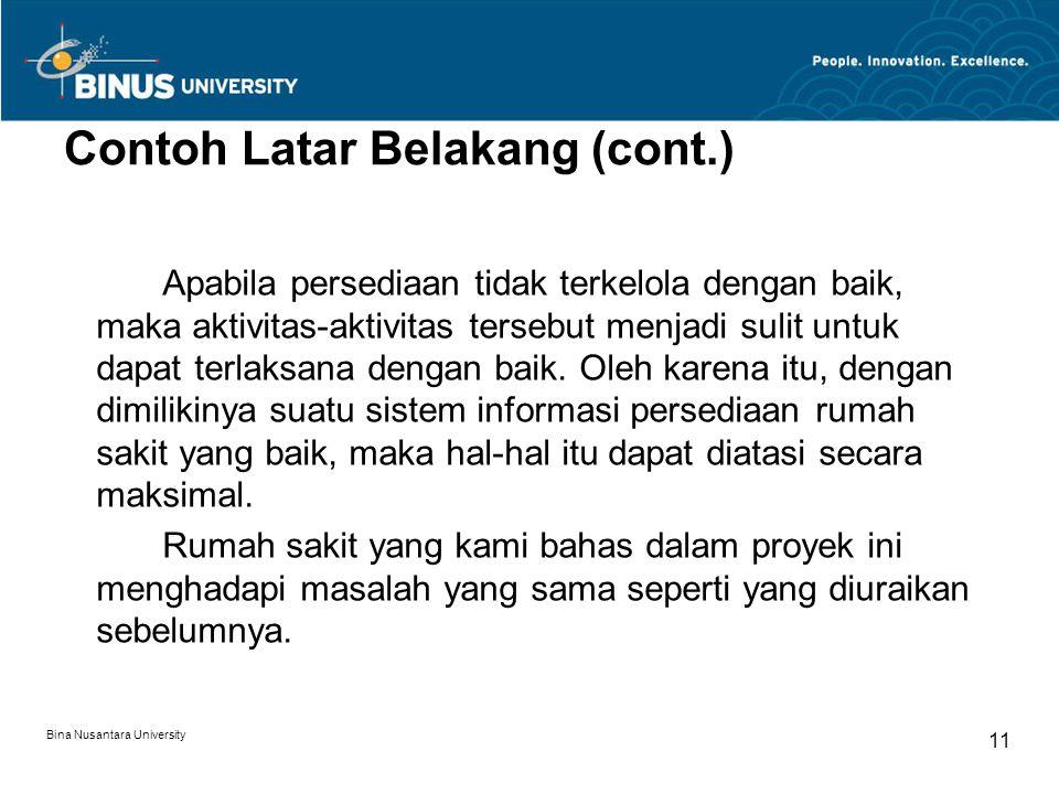 Bina Nusantara University 11 Contoh Latar Belakang (cont.) Apabila persediaan tidak terkelola dengan baik, maka aktivitas-aktivitas tersebut menjadi s