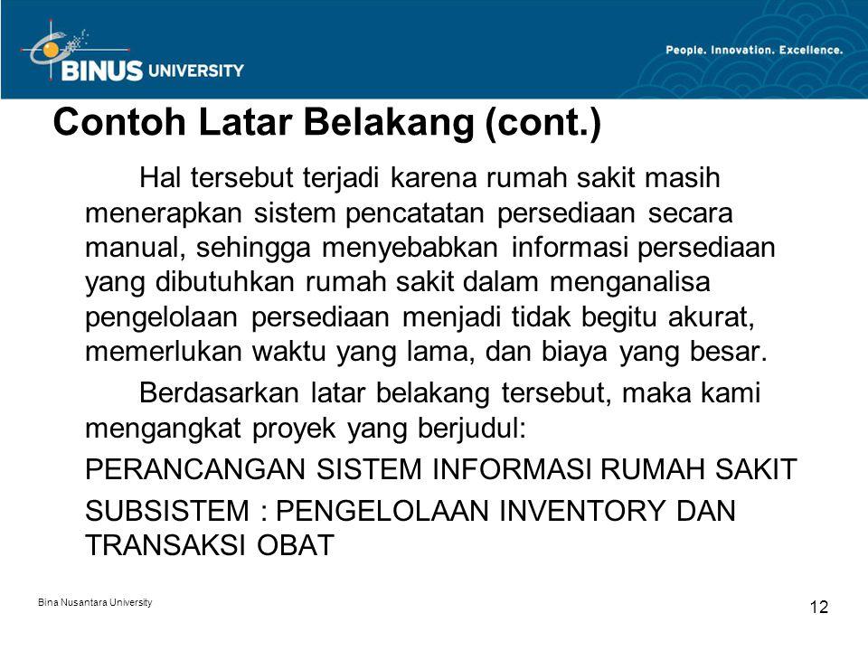 Bina Nusantara University 12 Contoh Latar Belakang (cont.) Hal tersebut terjadi karena rumah sakit masih menerapkan sistem pencatatan persediaan secar