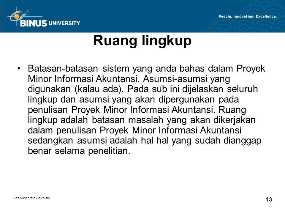 Bina Nusantara University 13 Ruang lingkup Batasan-batasan sistem yang anda bahas dalam Proyek Minor Informasi Akuntansi. Asumsi-asumsi yang digunakan
