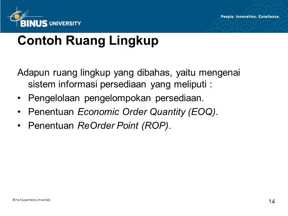 Bina Nusantara University 14 Contoh Ruang Lingkup Adapun ruang lingkup yang dibahas, yaitu mengenai sistem informasi persediaan yang meliputi : Pengel