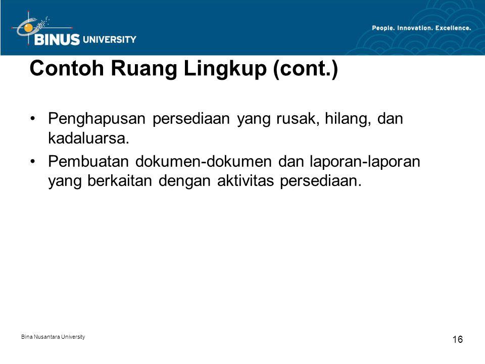Bina Nusantara University 16 Contoh Ruang Lingkup (cont.) Penghapusan persediaan yang rusak, hilang, dan kadaluarsa. Pembuatan dokumen-dokumen dan lap