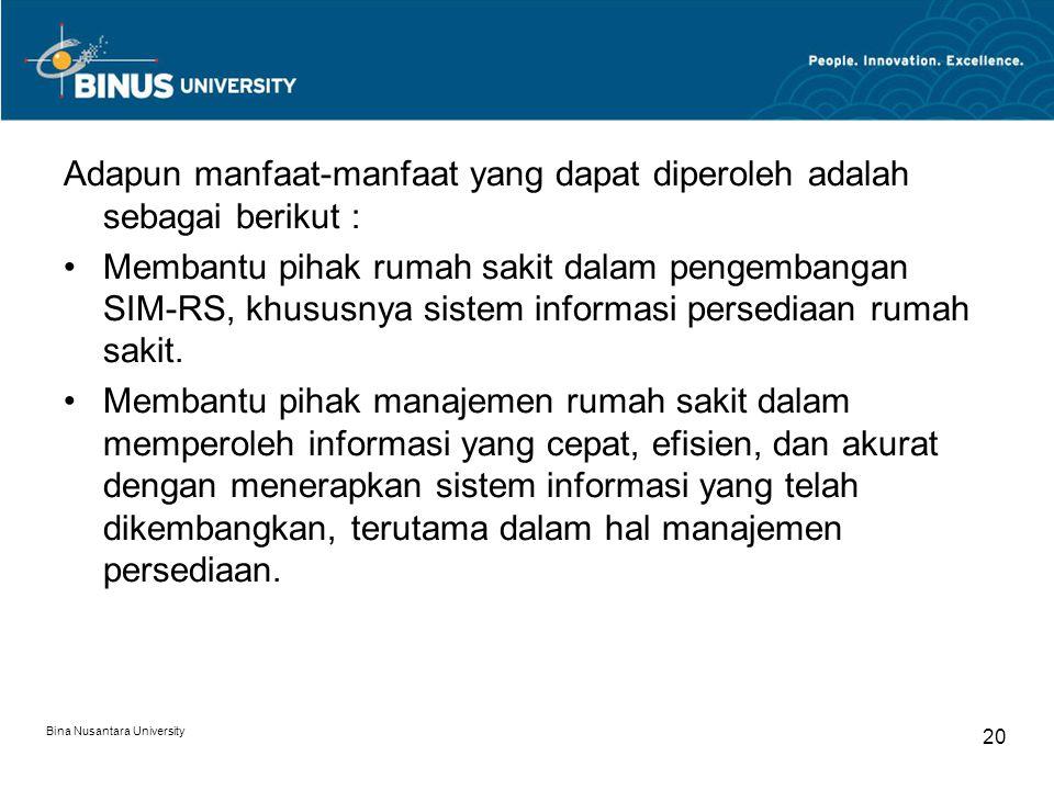 Bina Nusantara University 20 Adapun manfaat-manfaat yang dapat diperoleh adalah sebagai berikut : Membantu pihak rumah sakit dalam pengembangan SIM-RS