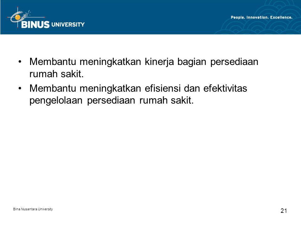 Bina Nusantara University 21 Membantu meningkatkan kinerja bagian persediaan rumah sakit. Membantu meningkatkan efisiensi dan efektivitas pengelolaan