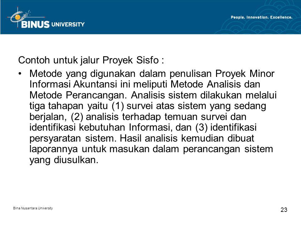 Bina Nusantara University 23 Contoh untuk jalur Proyek Sisfo : Metode yang digunakan dalam penulisan Proyek Minor Informasi Akuntansi ini meliputi Met