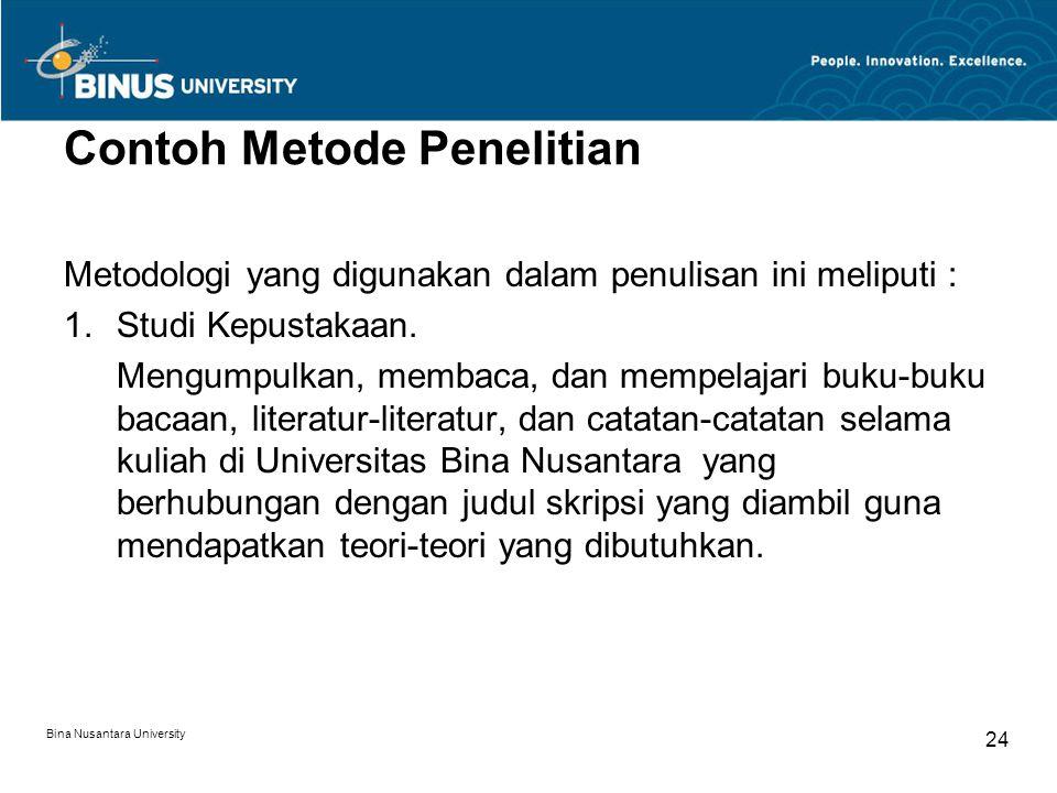 Bina Nusantara University 24 Contoh Metode Penelitian Metodologi yang digunakan dalam penulisan ini meliputi : 1.Studi Kepustakaan. Mengumpulkan, memb
