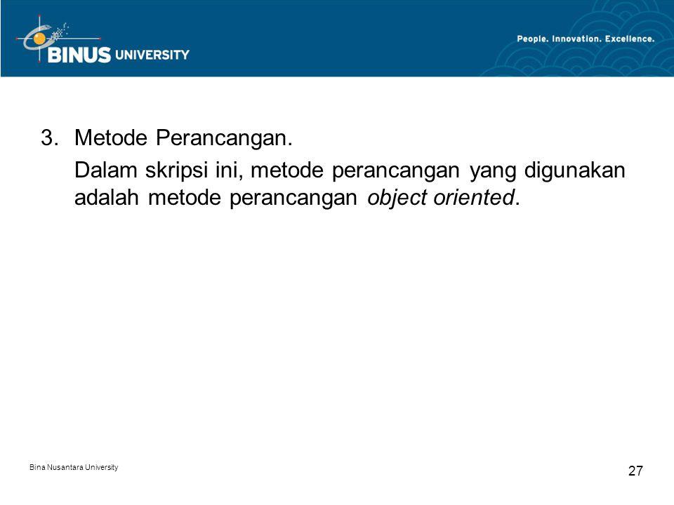 Bina Nusantara University 27 3.Metode Perancangan. Dalam skripsi ini, metode perancangan yang digunakan adalah metode perancangan object oriented.