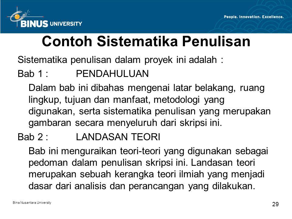 Bina Nusantara University 29 Contoh Sistematika Penulisan Sistematika penulisan dalam proyek ini adalah : Bab 1 :PENDAHULUAN Dalam bab ini dibahas men