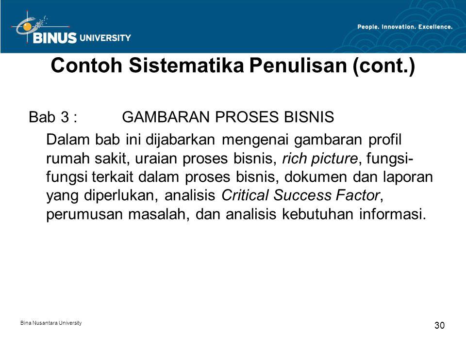Bina Nusantara University 30 Contoh Sistematika Penulisan (cont.) Bab 3 :GAMBARAN PROSES BISNIS Dalam bab ini dijabarkan mengenai gambaran profil ruma