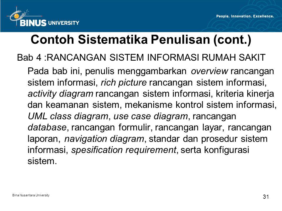 Bina Nusantara University 31 Contoh Sistematika Penulisan (cont.) Bab 4 :RANCANGAN SISTEM INFORMASI RUMAH SAKIT Pada bab ini, penulis menggambarkan ov