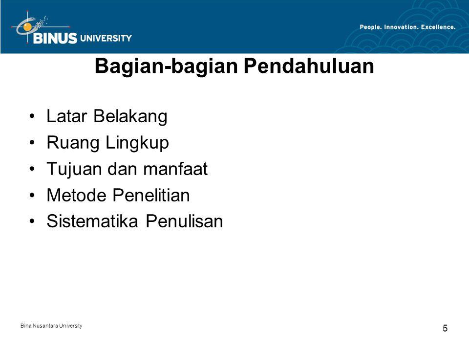 Bina Nusantara University 5 Bagian-bagian Pendahuluan Latar Belakang Ruang Lingkup Tujuan dan manfaat Metode Penelitian Sistematika Penulisan
