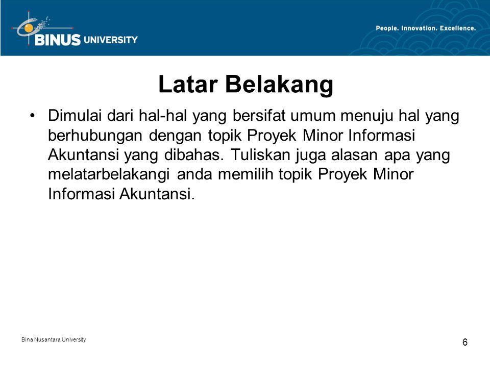 Bina Nusantara University 6 Latar Belakang Dimulai dari hal-hal yang bersifat umum menuju hal yang berhubungan dengan topik Proyek Minor Informasi Aku