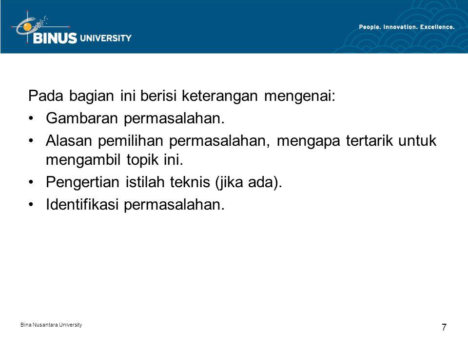 Bina Nusantara University 7 Pada bagian ini berisi keterangan mengenai: Gambaran permasalahan. Alasan pemilihan permasalahan, mengapa tertarik untuk m