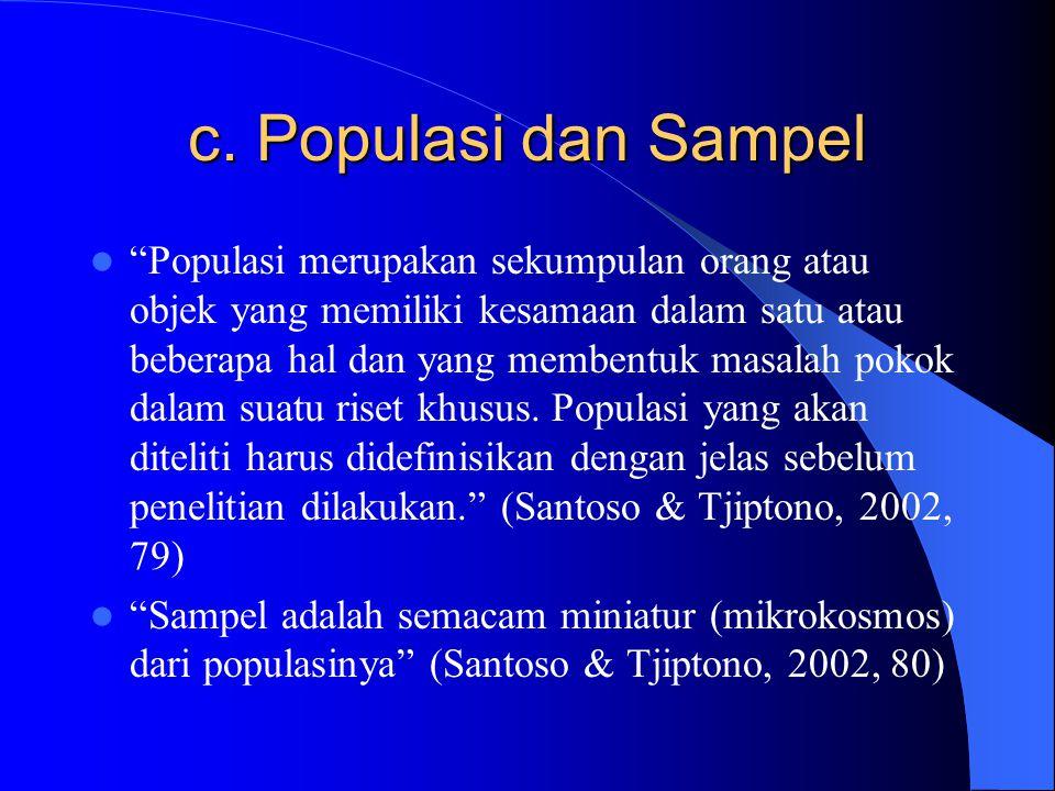 """c. Populasi dan Sampel """"Populasi merupakan sekumpulan orang atau objek yang memiliki kesamaan dalam satu atau beberapa hal dan yang membentuk masalah"""