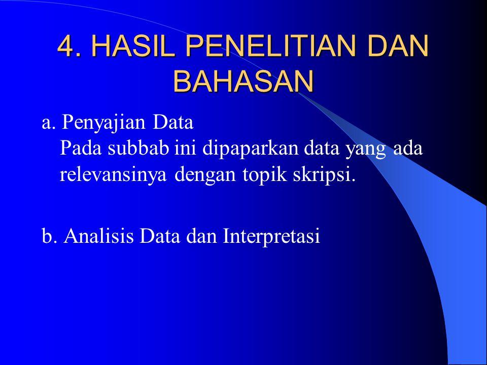4. HASIL PENELITIAN DAN BAHASAN a. Penyajian Data Pada subbab ini dipaparkan data yang ada relevansinya dengan topik skripsi. b. Analisis Data dan Int