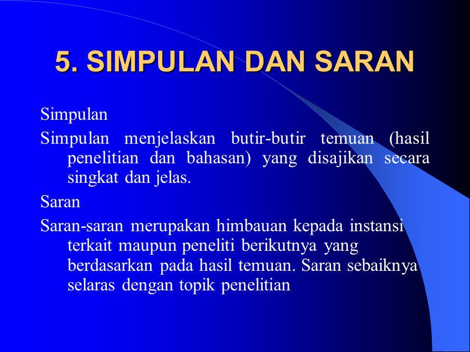 5. SIMPULAN DAN SARAN Simpulan Simpulan menjelaskan butir-butir temuan (hasil penelitian dan bahasan) yang disajikan secara singkat dan jelas. Saran S