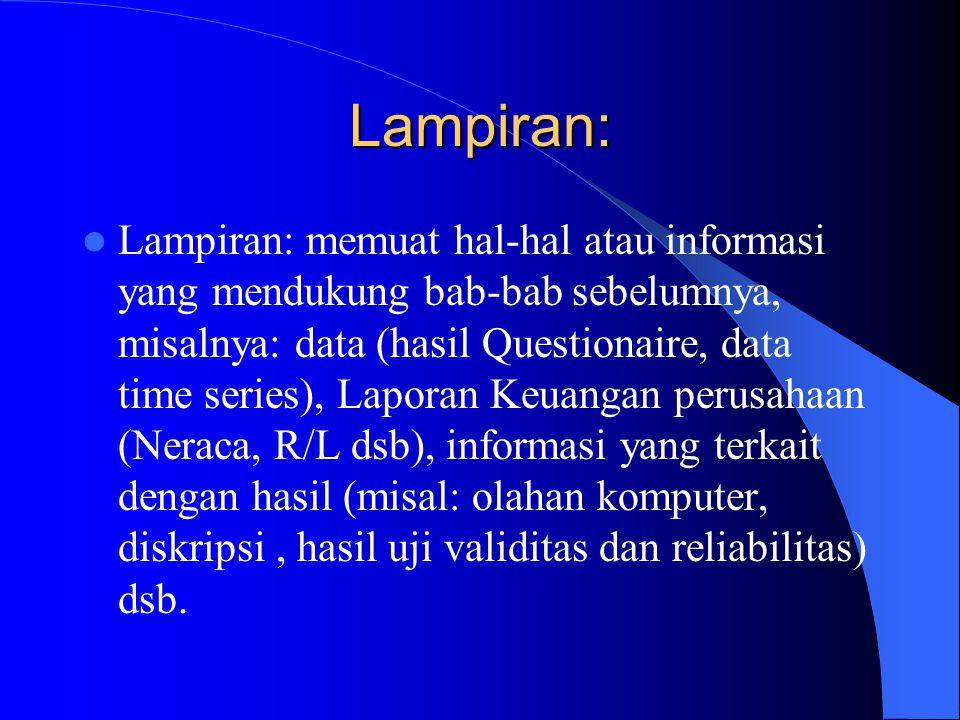 Lampiran: Lampiran: memuat hal-hal atau informasi yang mendukung bab-bab sebelumnya, misalnya: data (hasil Questionaire, data time series), Laporan Ke