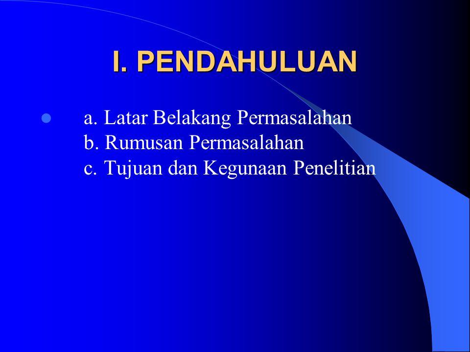 I. PENDAHULUAN a. Latar Belakang Permasalahan b. Rumusan Permasalahan c. Tujuan dan Kegunaan Penelitian