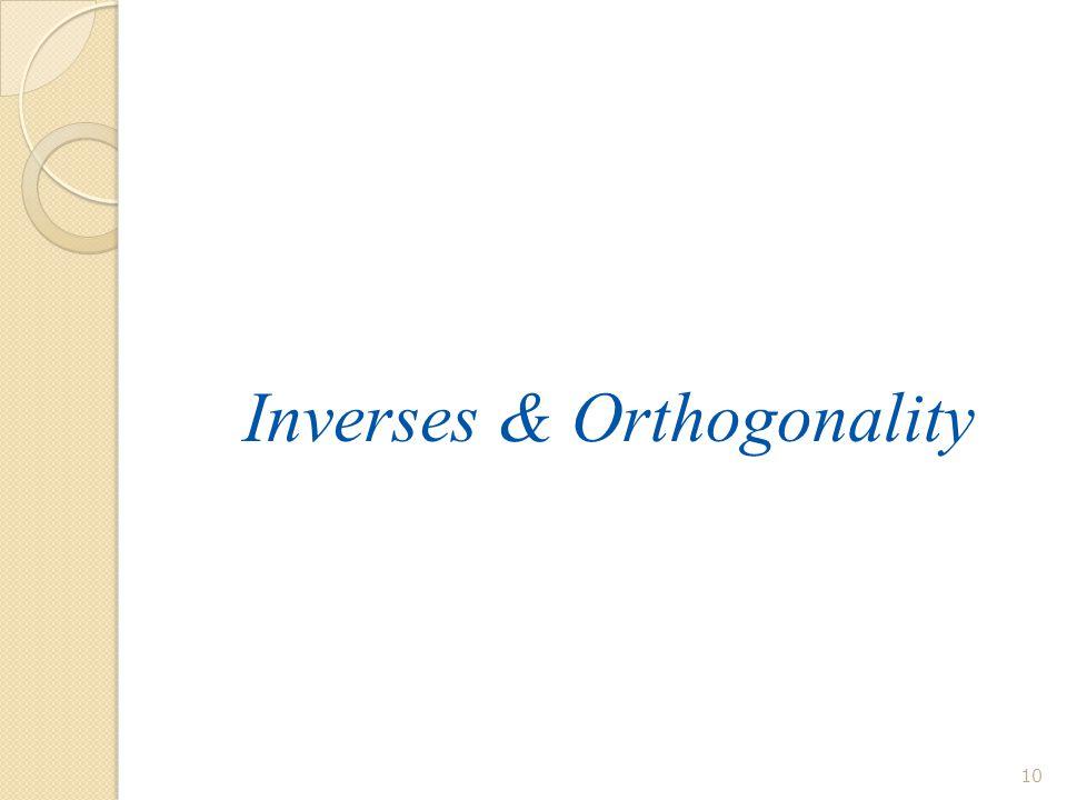 Inverses & Orthogonality 10