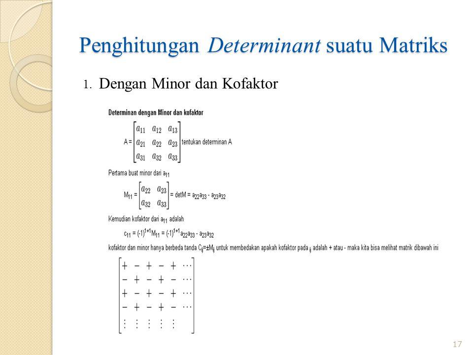 Penghitungan Determinant suatu Matriks 17 1. Dengan Minor dan Kofaktor