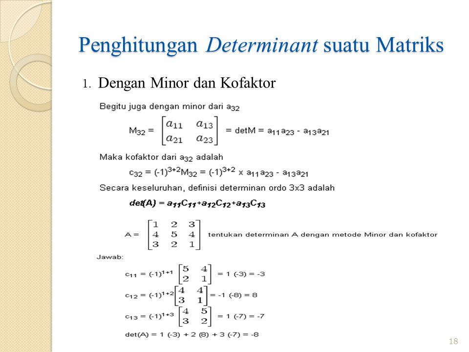 Penghitungan Determinant suatu Matriks 18 1. Dengan Minor dan Kofaktor