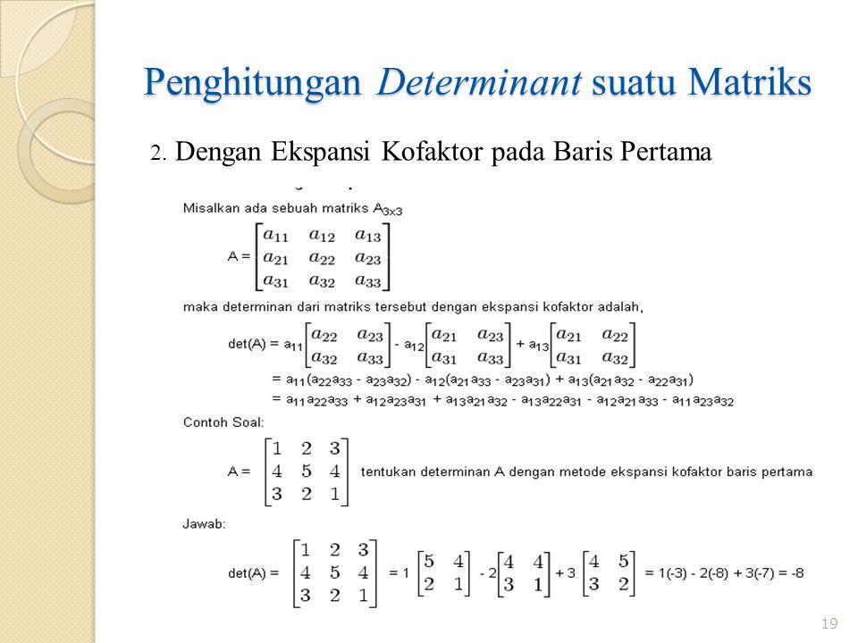 Penghitungan Determinant suatu Matriks 19 2. Dengan Ekspansi Kofaktor pada Baris Pertama