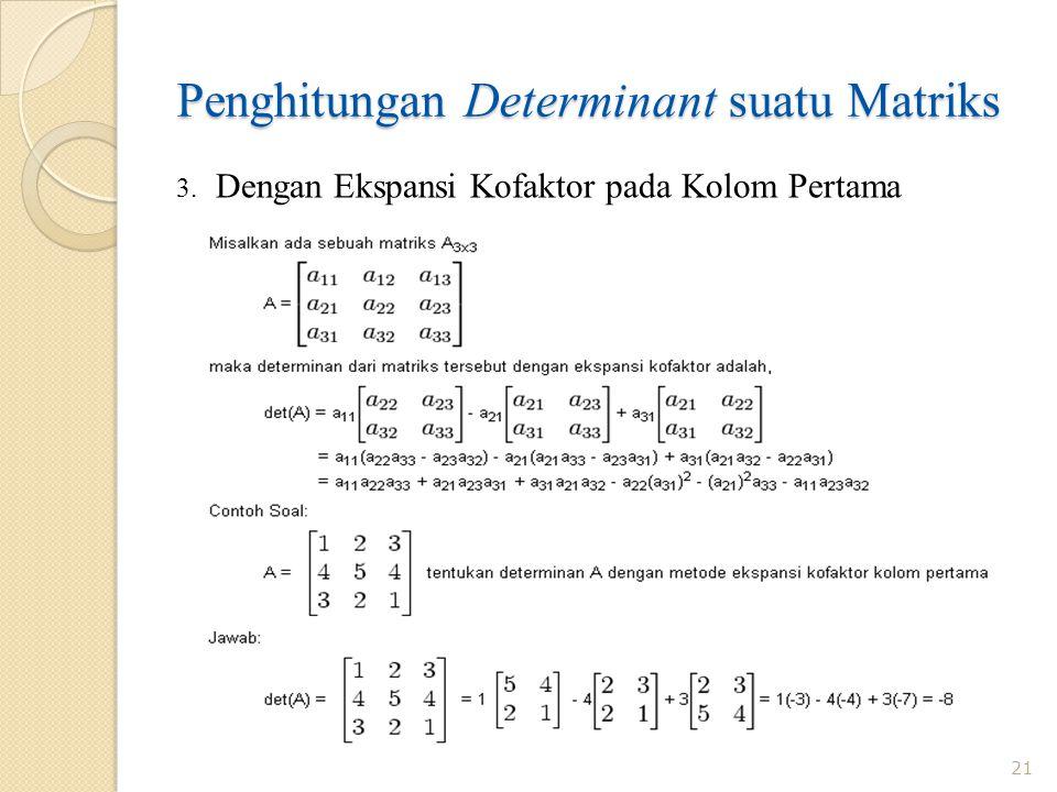 Penghitungan Determinant suatu Matriks 21 3. Dengan Ekspansi Kofaktor pada Kolom Pertama