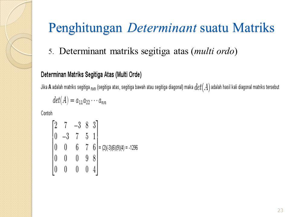 Penghitungan Determinant suatu Matriks 23 5. Determinant matriks segitiga atas (multi ordo)