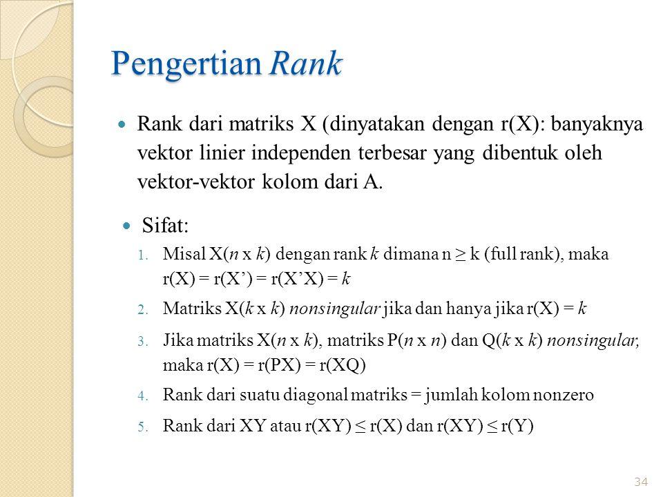 Pengertian Rank Rank dari matriks X (dinyatakan dengan r(X): banyaknya vektor linier independen terbesar yang dibentuk oleh vektor-vektor kolom dari A
