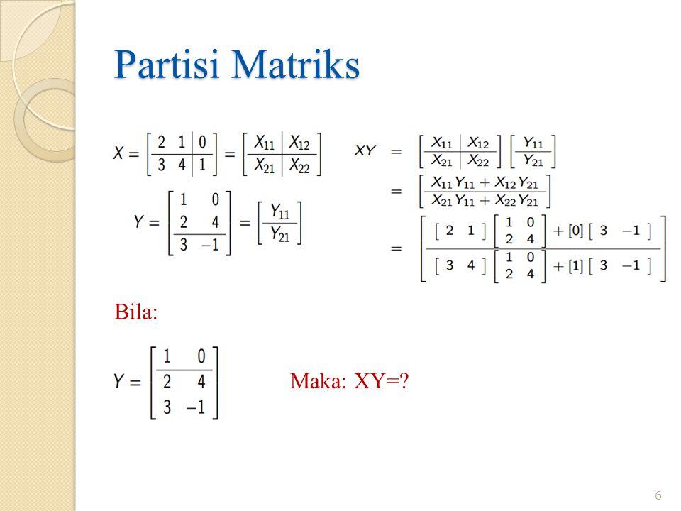 Partisi Matriks Bila: Maka: XY=? 6