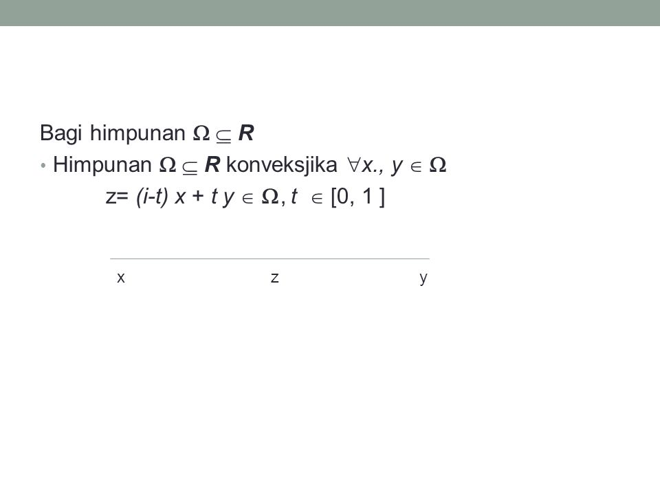 Bagi himpunan   R Himpunan   R konveksjika  x., y   z= (i-t) x + t y  , t  [0, 1 ] xzy