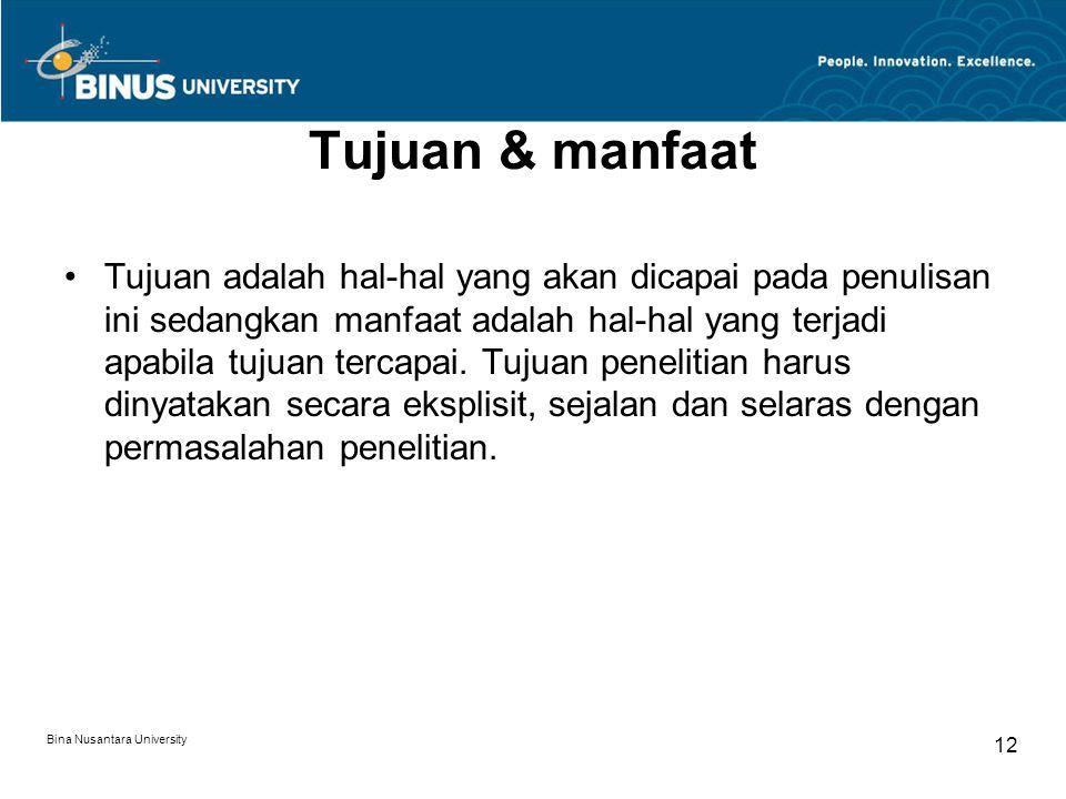 Bina Nusantara University 12 Tujuan & manfaat Tujuan adalah hal-hal yang akan dicapai pada penulisan ini sedangkan manfaat adalah hal-hal yang terjadi