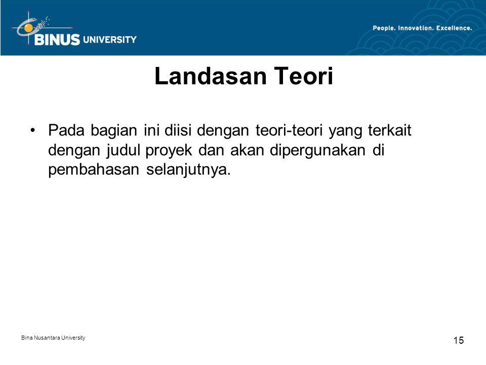 Bina Nusantara University 15 Landasan Teori Pada bagian ini diisi dengan teori-teori yang terkait dengan judul proyek dan akan dipergunakan di pembaha