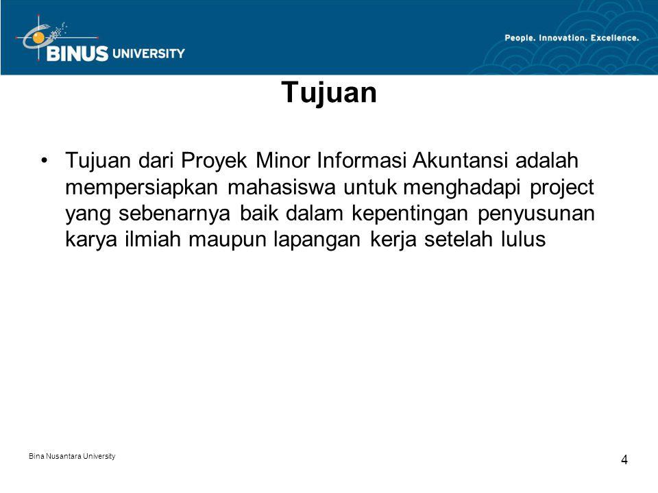Bina Nusantara University 4 Tujuan Tujuan dari Proyek Minor Informasi Akuntansi adalah mempersiapkan mahasiswa untuk menghadapi project yang sebenarny
