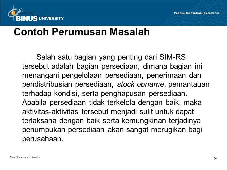 Bina Nusantara University 9 Contoh Perumusan Masalah Salah satu bagian yang penting dari SIM-RS tersebut adalah bagian persediaan, dimana bagian ini m