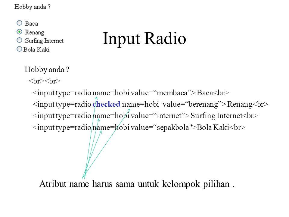 Input Radio Hobby anda ? Baca Renang Surfing Internet Bola Kaki Atribut name harus sama untuk kelompok pilihan.